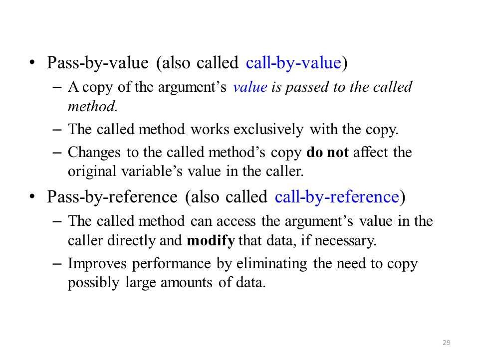 Pass-by-value (also called call-by-value)