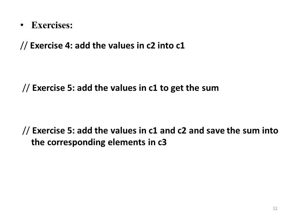 Exercises: // Exercise 4: add the values in c2 into c1. // Exercise 5: add the values in c1 to get the sum.