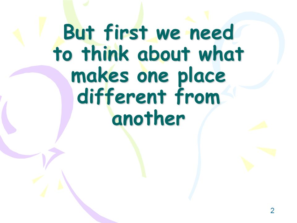 But first we need to think about what makes one place different from another