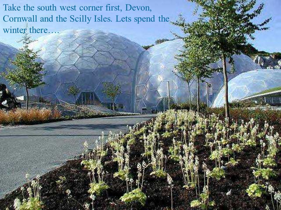 Take the south west corner first, Devon, Cornwall and the Scilly Isles