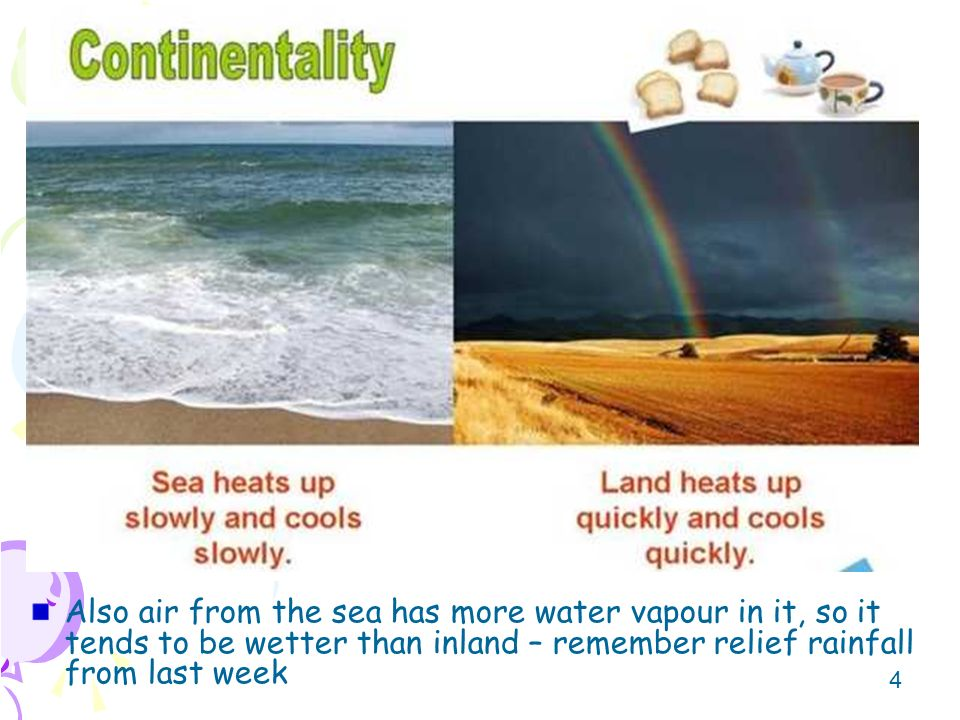 Also air from the sea has more water vapour in it, so it tends to be wetter than inland – remember relief rainfall from last week