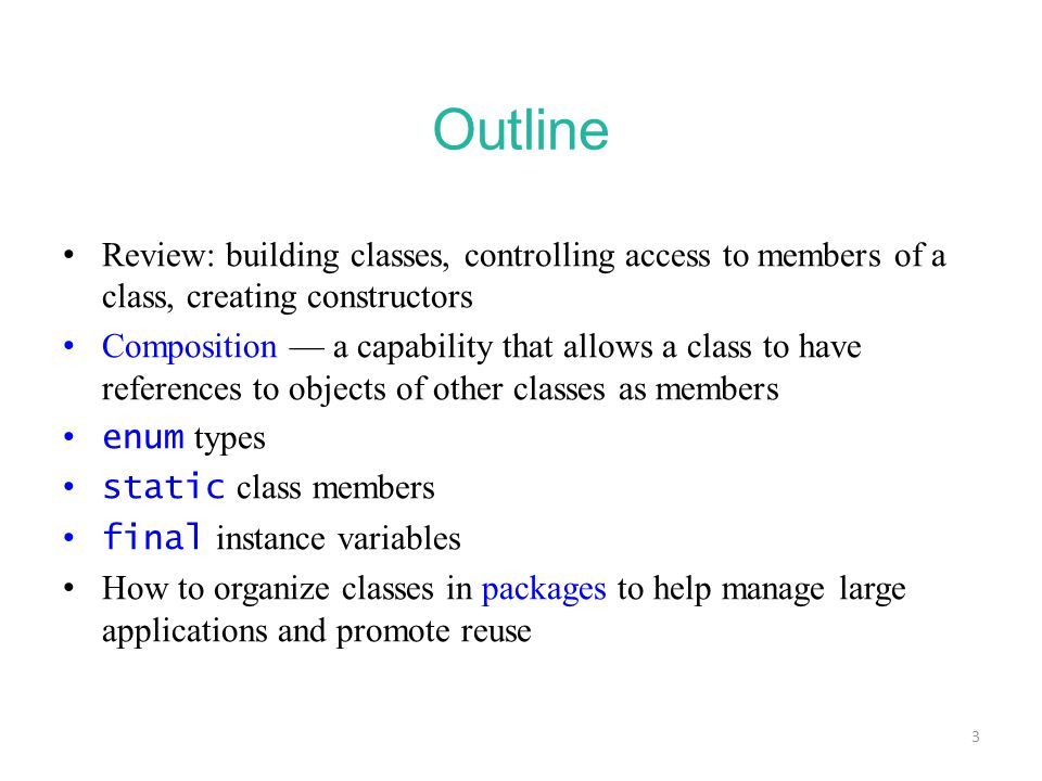 Outline Review: building classes, controlling access to members of a class, creating constructors.