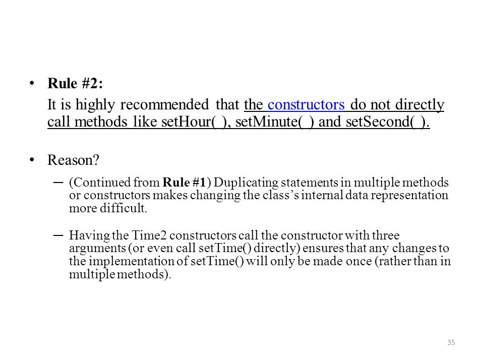 Rule #2: It is highly recommended that the constructors do not directly call methods like setHour( ), setMinute( ) and setSecond( ).