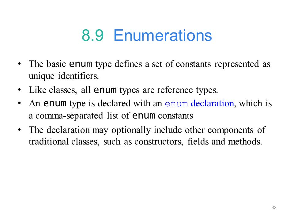 8.9 Enumerations The basic enum type defines a set of constants represented as unique identifiers.