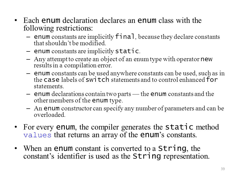 Each enum declaration declares an enum class with the following restrictions: