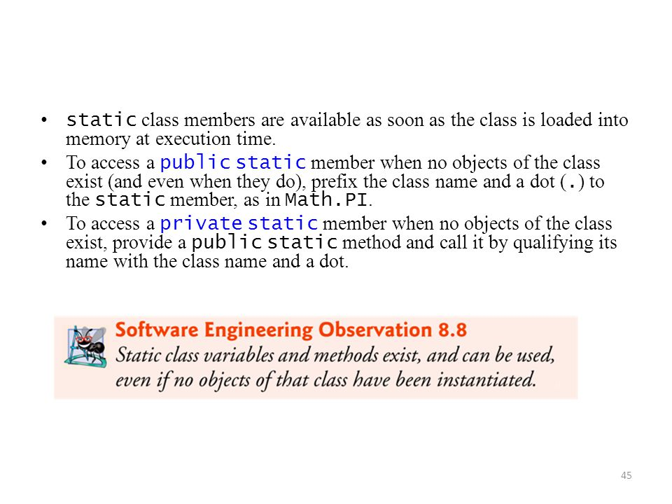 static class members are available as soon as the class is loaded into memory at execution time.