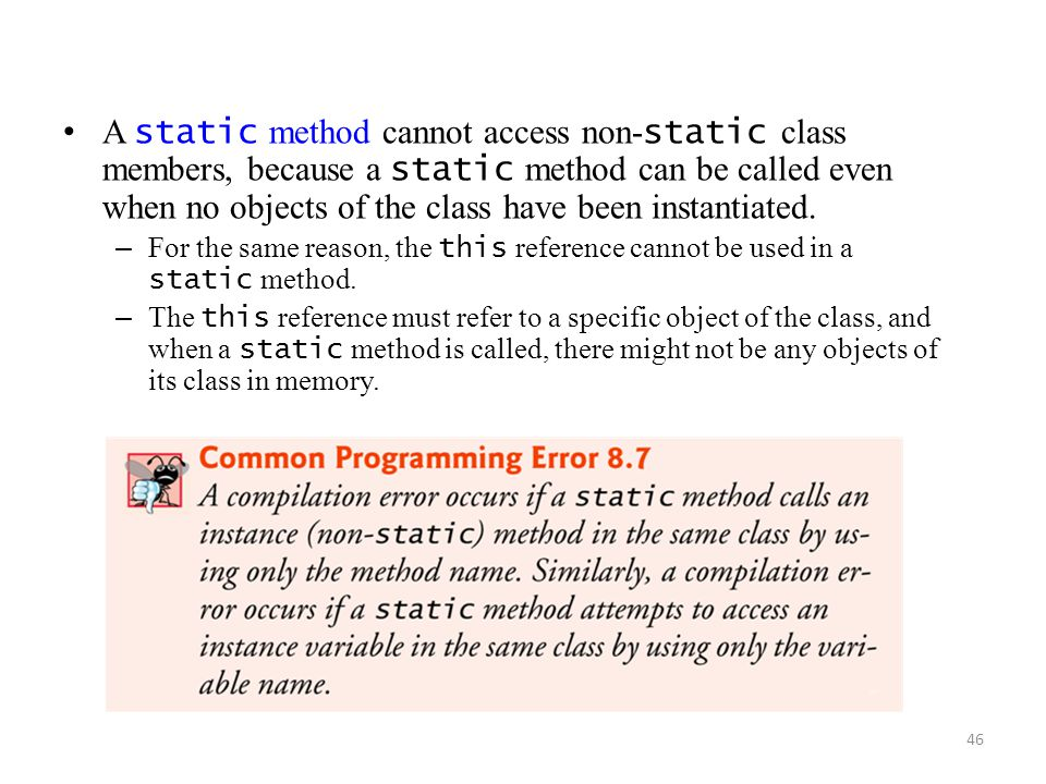 A static method cannot access non-static class members, because a static method can be called even when no objects of the class have been instantiated.