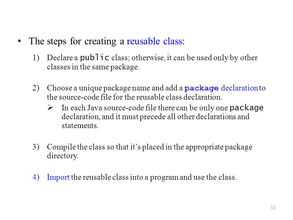 The steps for creating a reusable class:
