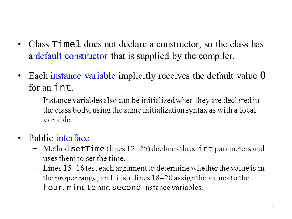 Class Time1 does not declare a constructor, so the class has a default constructor that is supplied by the compiler.