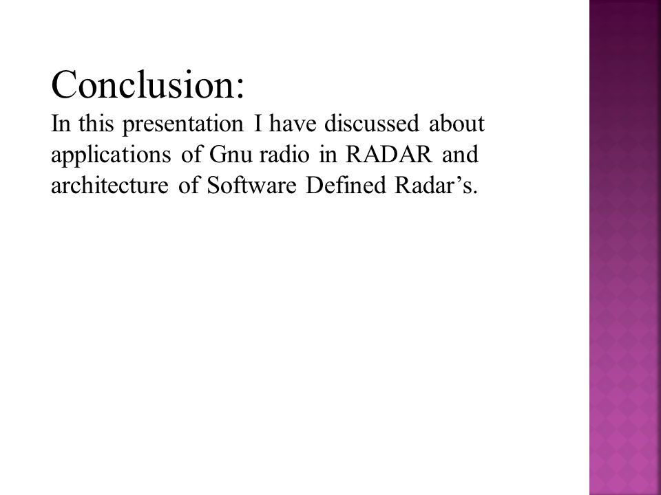 Conclusion: In this presentation I have discussed about applications of Gnu radio in RADAR and architecture of Software Defined Radar's.