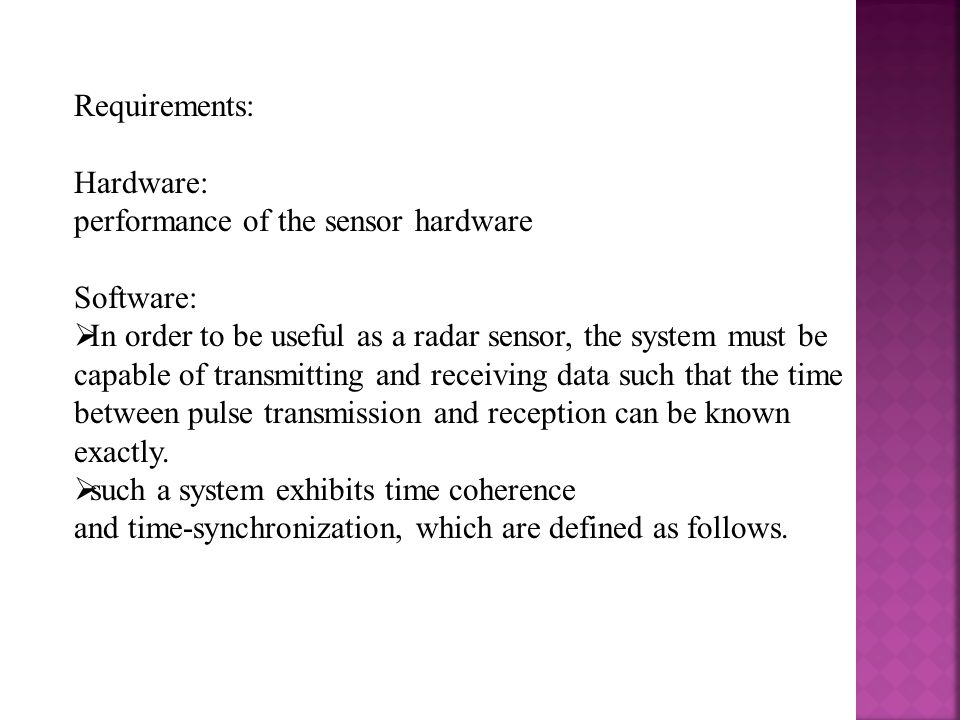 Requirements: Hardware: performance of the sensor hardware. Software: