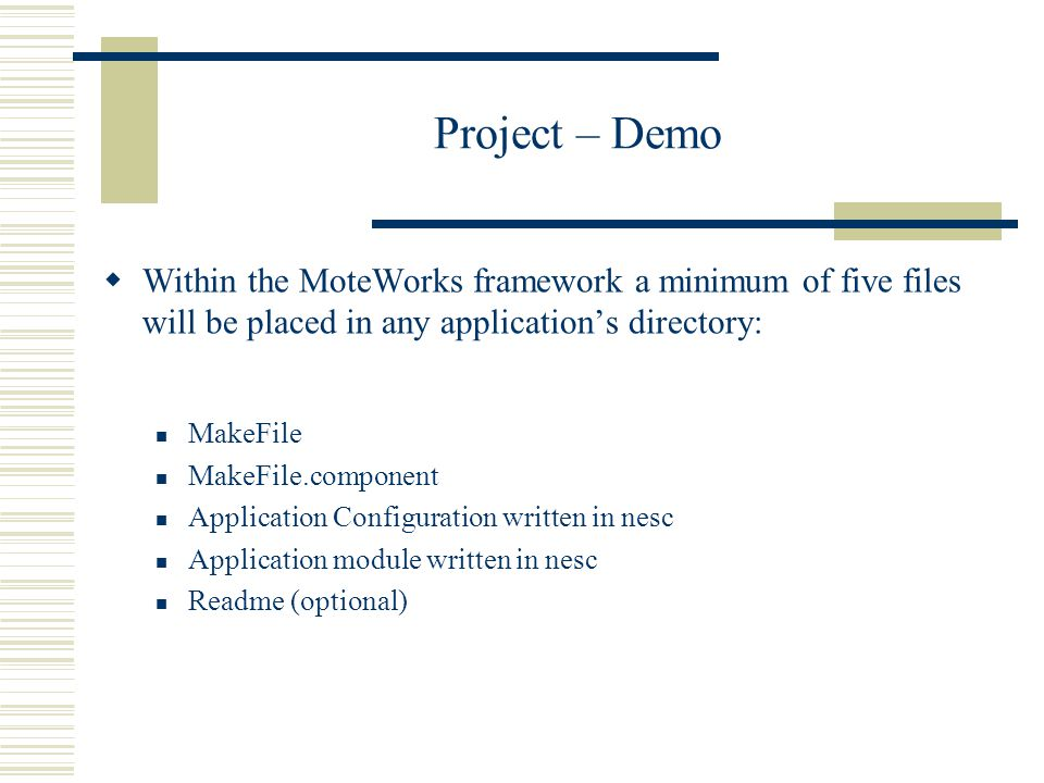 Project – Demo Within the MoteWorks framework a minimum of five files will be placed in any application's directory: