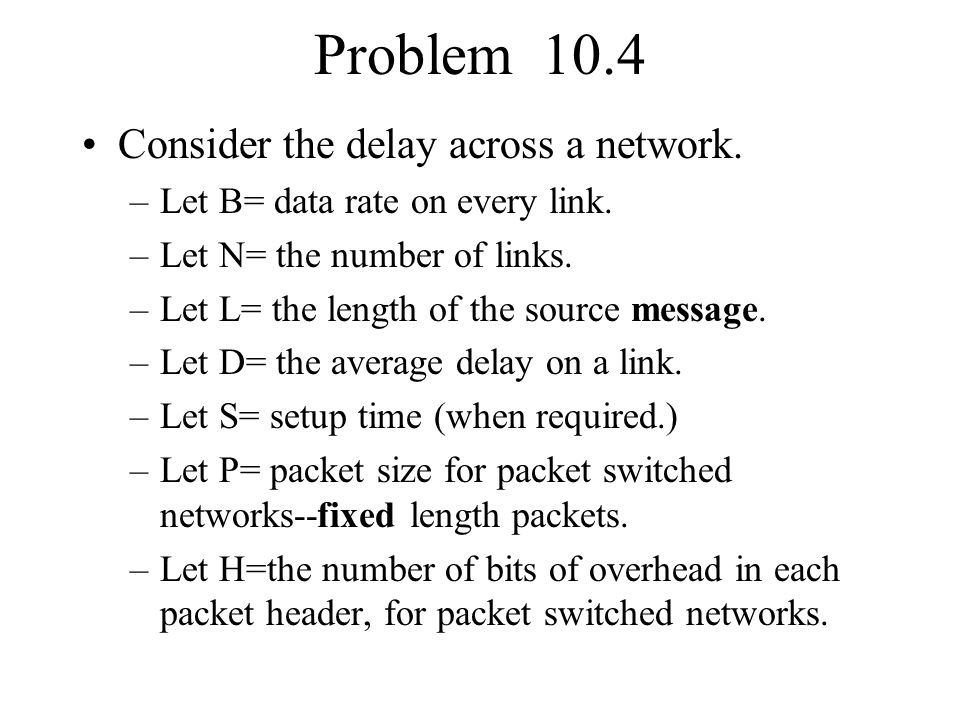 Problem 10.4 Consider the delay across a network.