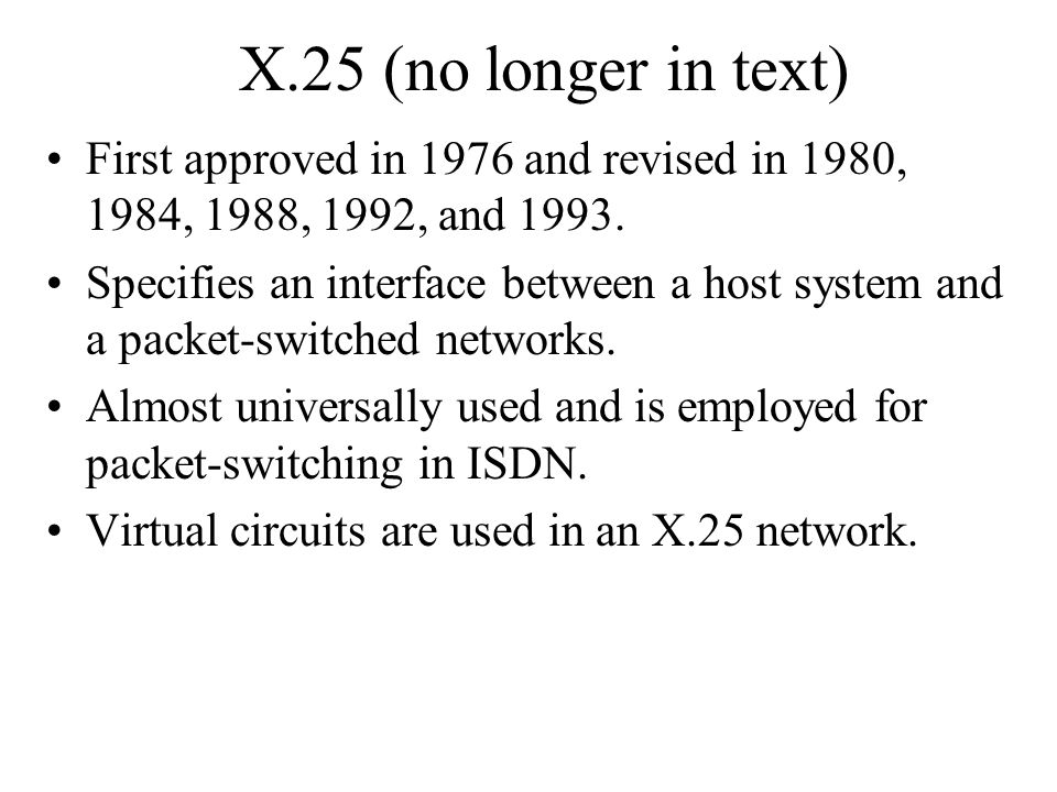 X.25 (no longer in text) First approved in 1976 and revised in 1980, 1984, 1988, 1992, and 1993.