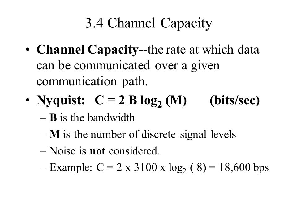 3.4 Channel Capacity Channel Capacity--the rate at which data can be communicated over a given communication path.