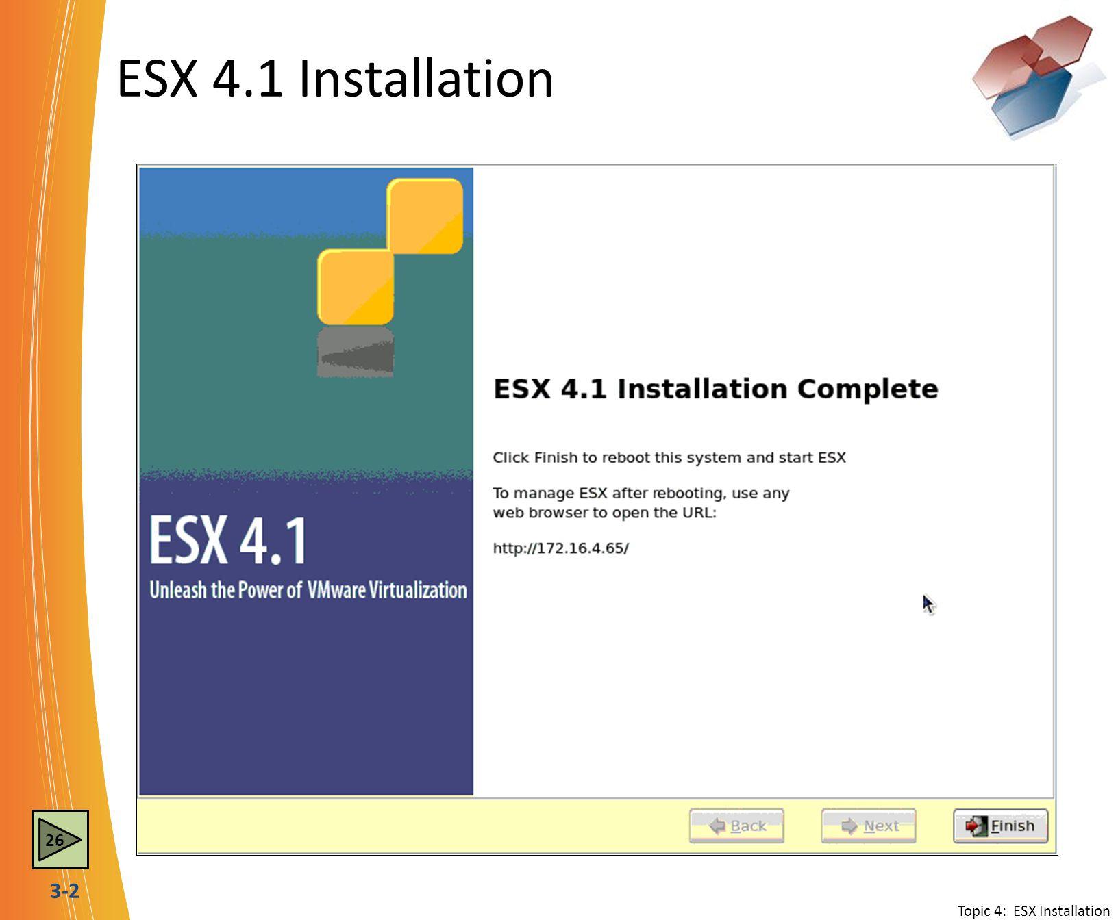 ESX 4.1 Installation 26 Topic 4: ESX Installation