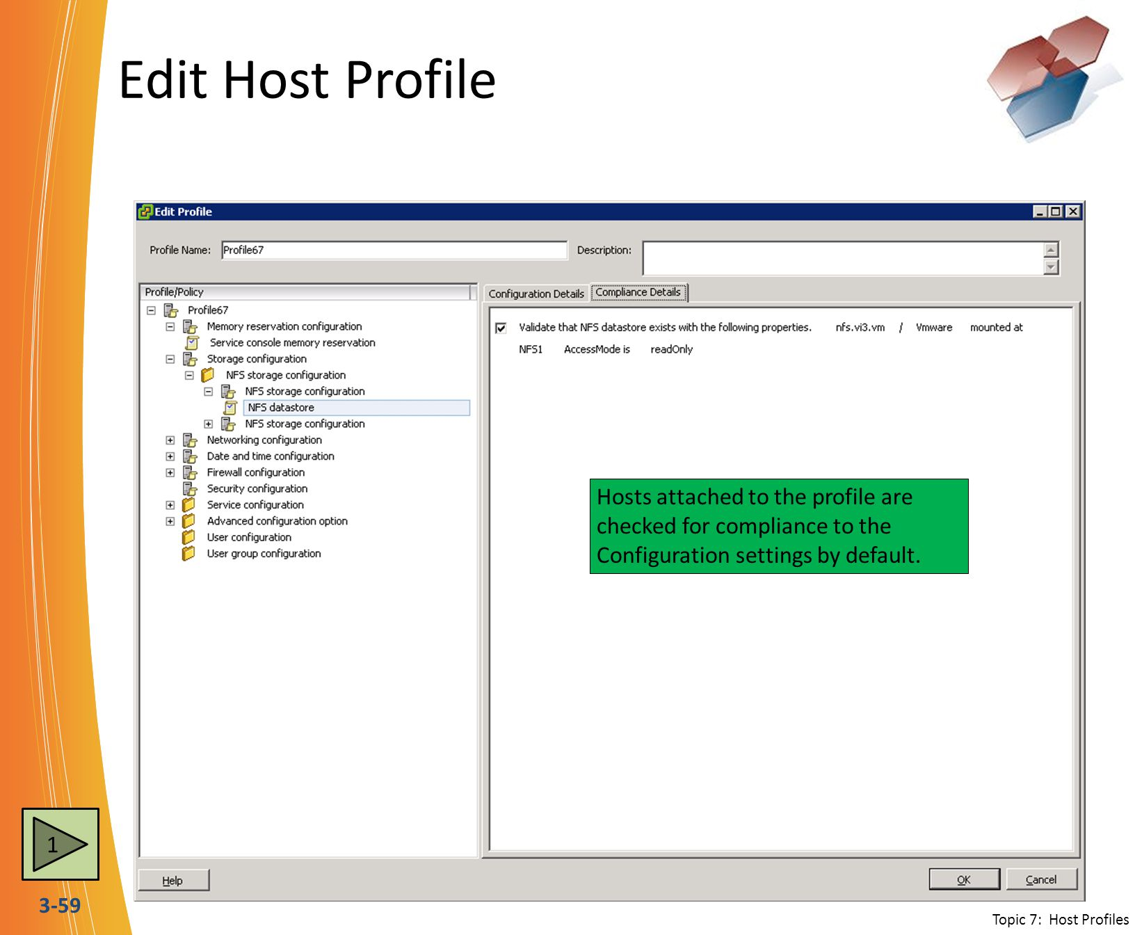 Edit Host Profile Hosts attached to the profile are checked for compliance to the Configuration settings by default.