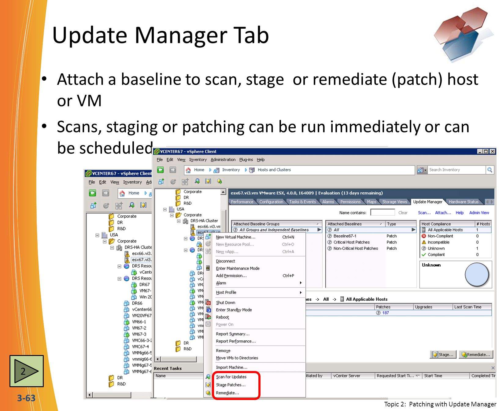 Update Manager Tab Attach a baseline to scan, stage or remediate (patch) host or VM.