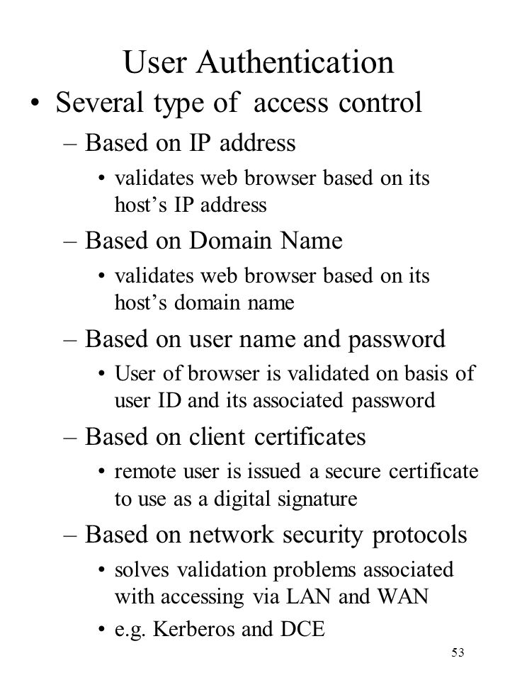 User Authentication Several type of access control Based on IP address