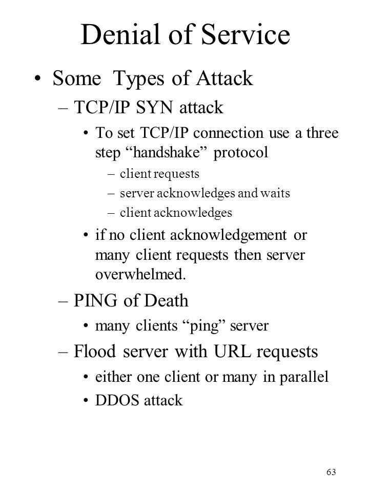 Denial of Service Some Types of Attack TCP/IP SYN attack PING of Death