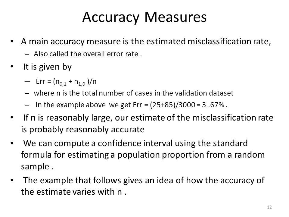 Accuracy Measures A main accuracy measure is the estimated misclassification rate, Also called the overall error rate .