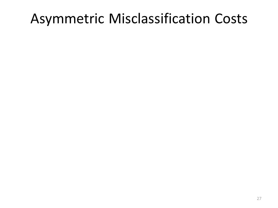 Asymmetric Misclassification Costs