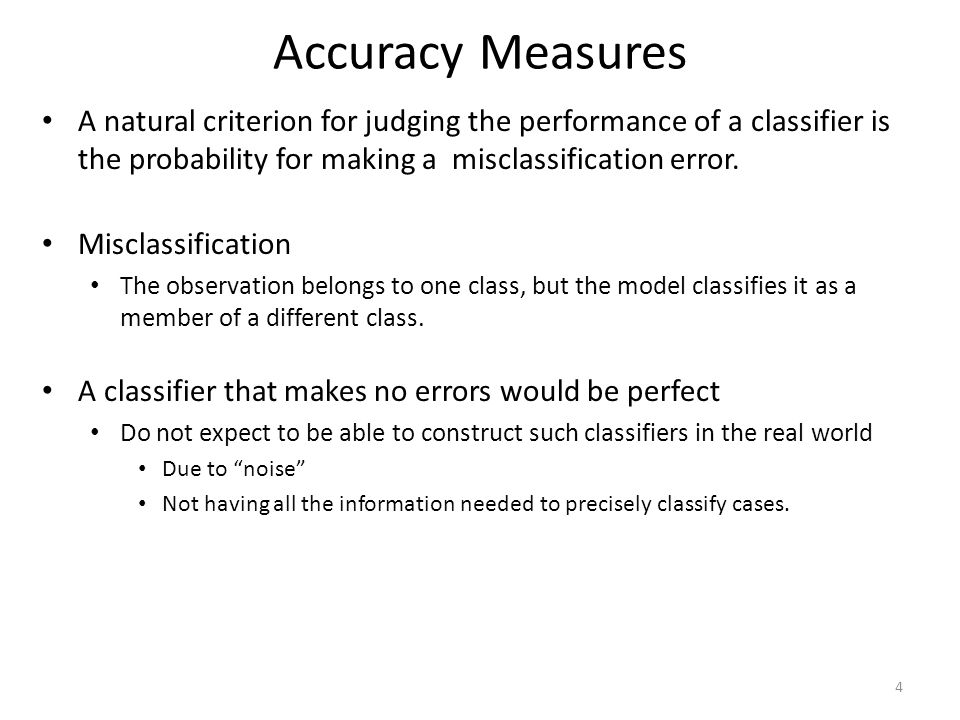 Accuracy Measures A natural criterion for judging the performance of a classifier is the probability for making a misclassification error.