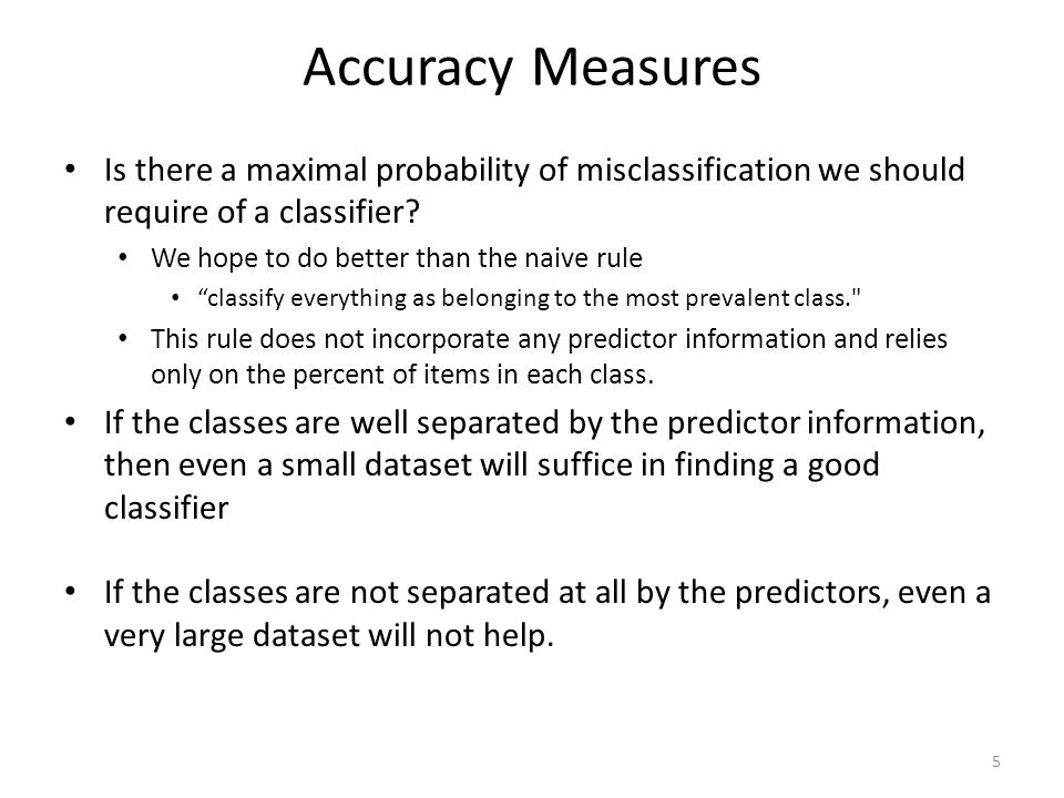 Accuracy Measures Is there a maximal probability of misclassification we should require of a classifier