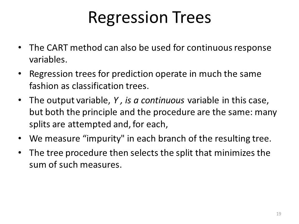 Regression Trees The CART method can also be used for continuous response variables.