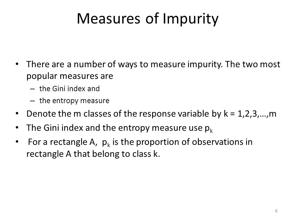 Measures of Impurity There are a number of ways to measure impurity. The two most popular measures are.