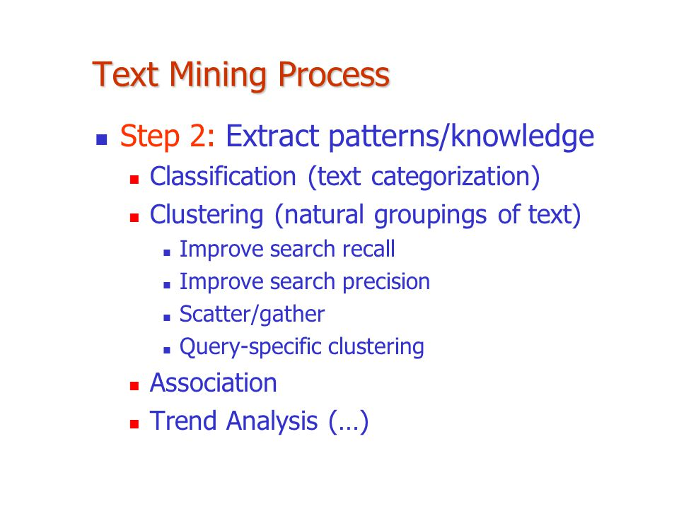Text Mining Process Step 2: Extract patterns/knowledge