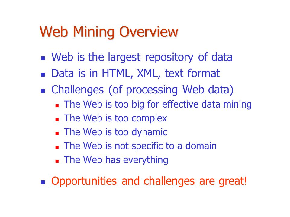 Web Mining Overview Web is the largest repository of data