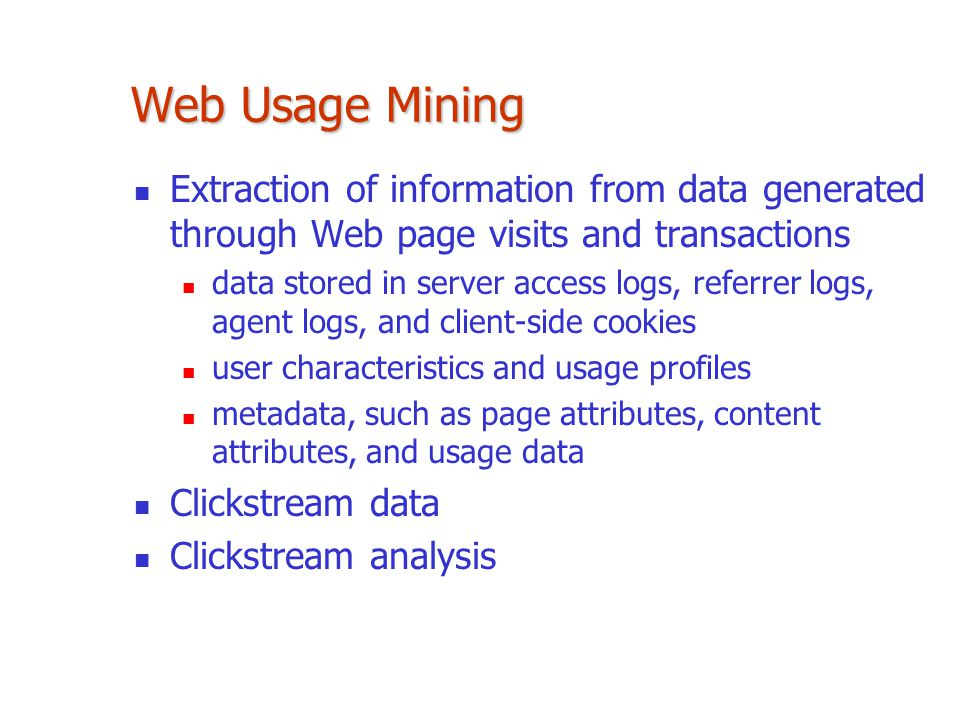 Web Usage Mining Extraction of information from data generated through Web page visits and transactions.