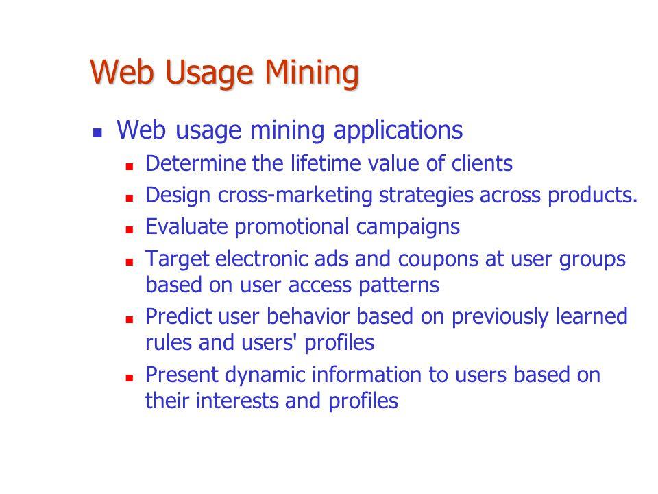 Web Usage Mining Web usage mining applications