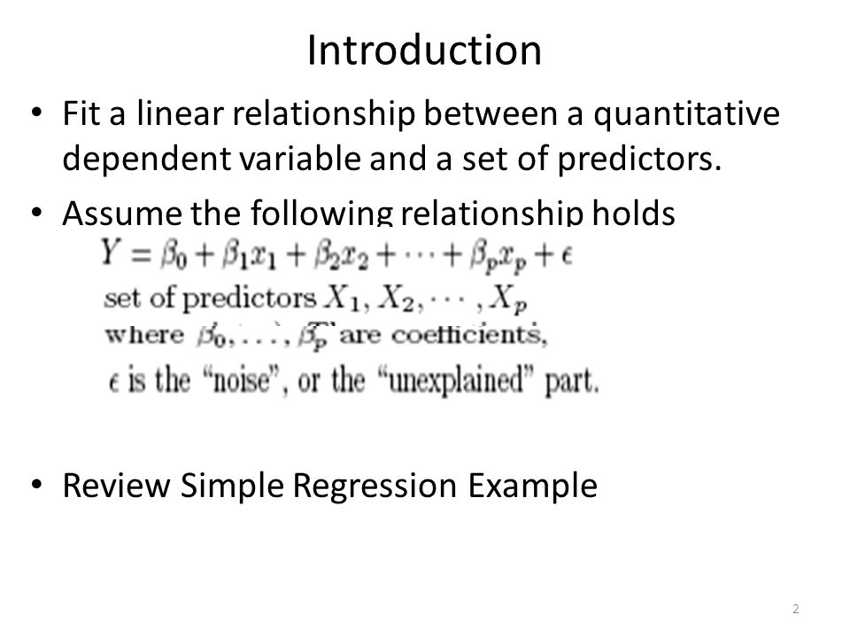 Introduction Fit a linear relationship between a quantitative dependent variable and a set of predictors.