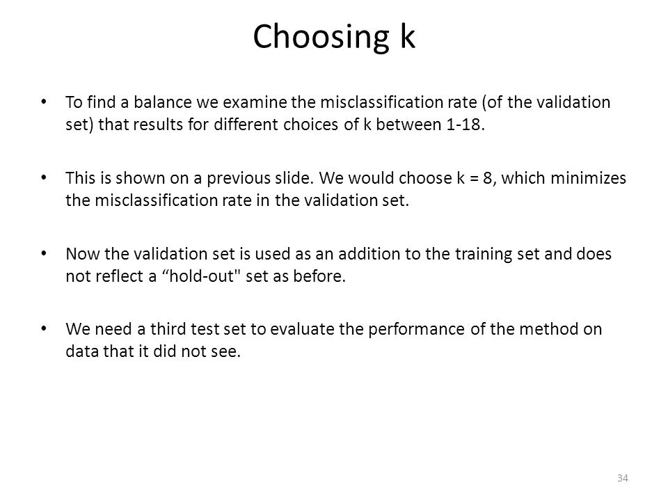 Choosing k To find a balance we examine the misclassification rate (of the validation set) that results for different choices of k between 1-18.