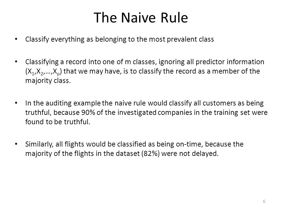 The Naive Rule Classify everything as belonging to the most prevalent class.