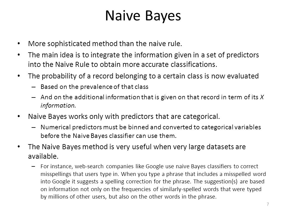 Naive Bayes More sophisticated method than the naive rule.