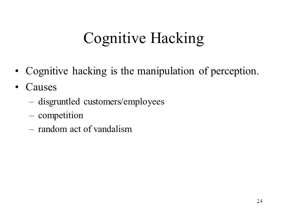 Cognitive Hacking Cognitive hacking is the manipulation of perception.