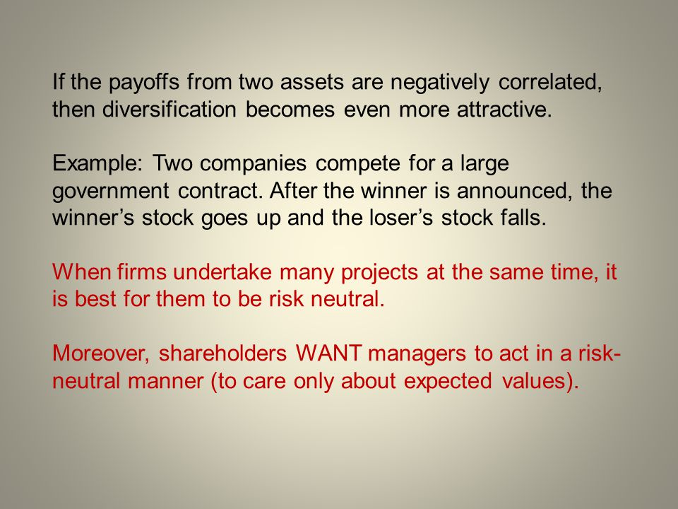 If the payoffs from two assets are negatively correlated, then diversification becomes even more attractive.