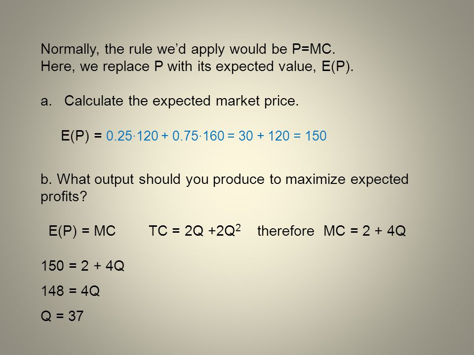 Normally, the rule we'd apply would be P=MC.