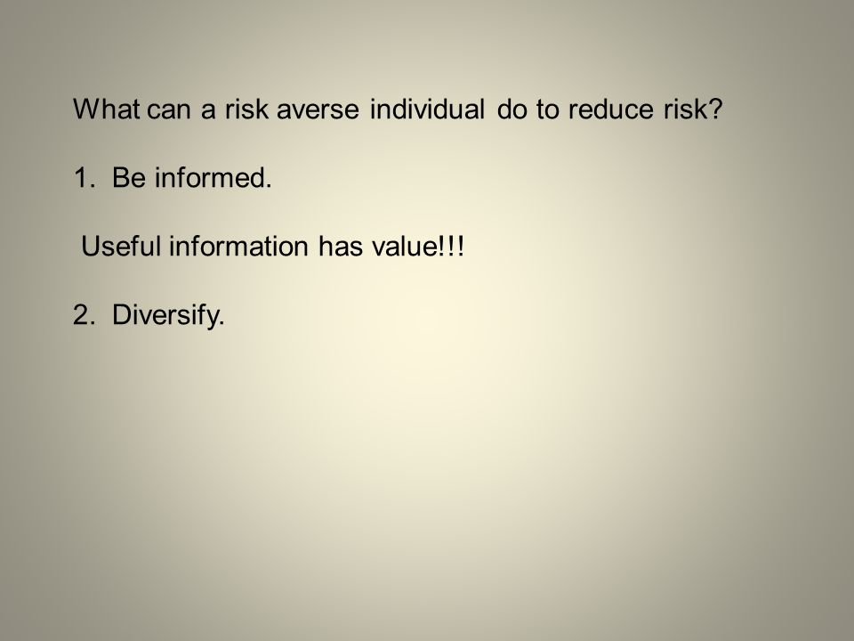 What can a risk averse individual do to reduce risk