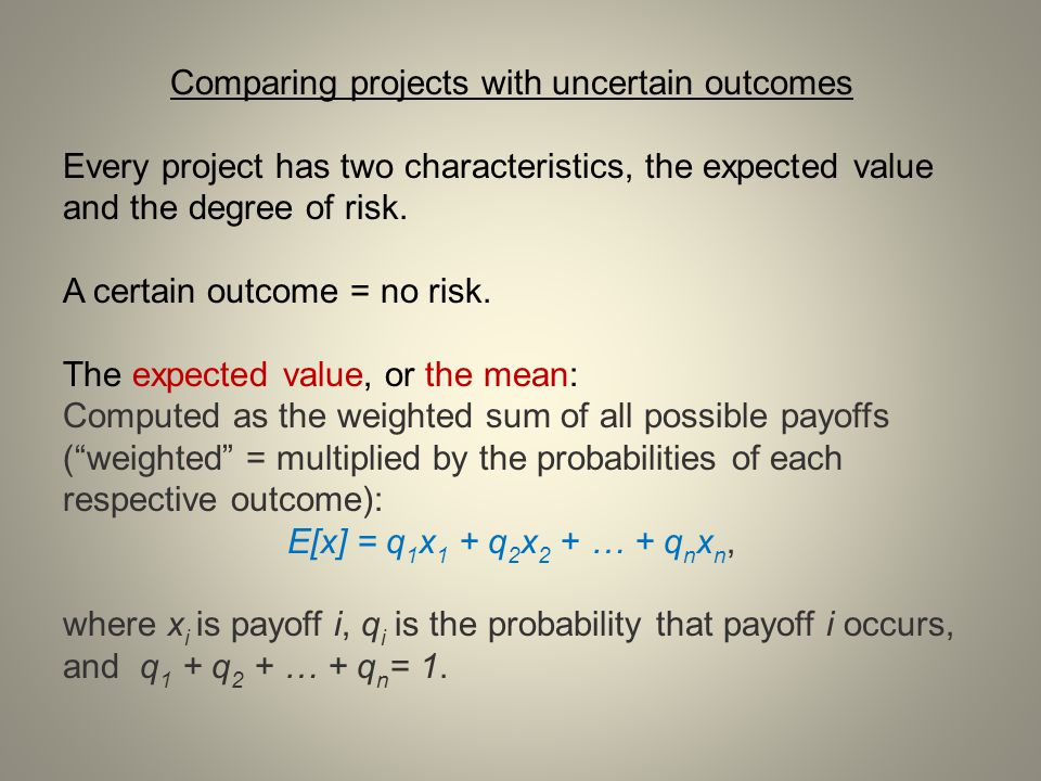 Comparing projects with uncertain outcomes