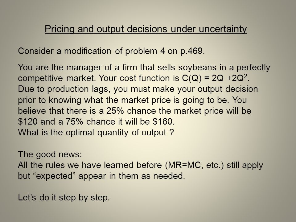 Pricing and output decisions under uncertainty