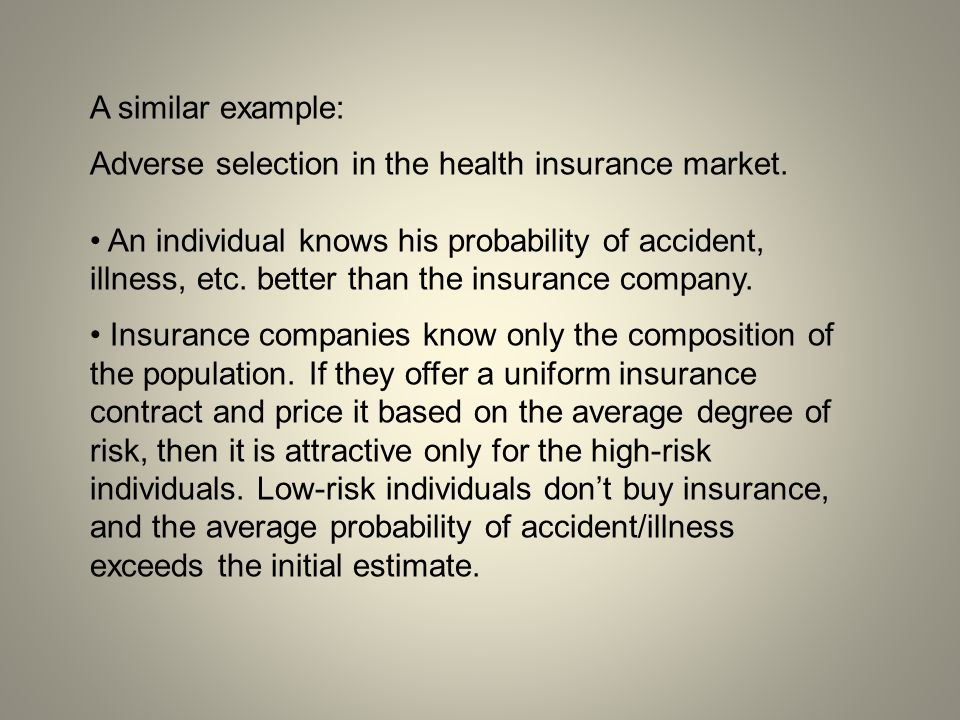 A similar example: Adverse selection in the health insurance market.