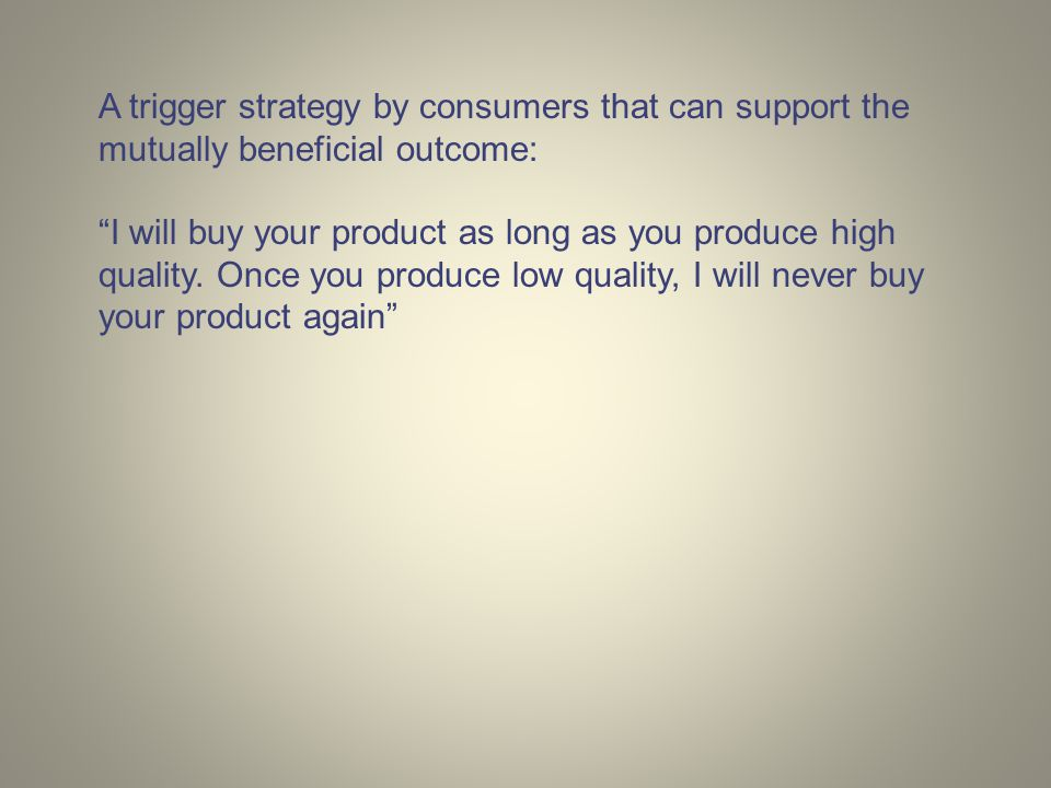 A trigger strategy by consumers that can support the mutually beneficial outcome: