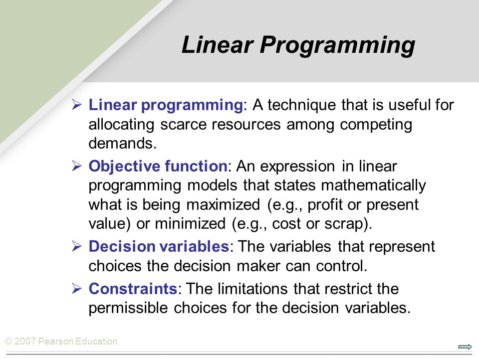 Linear Programming Linear programming: A technique that is useful for allocating scarce resources among competing demands.