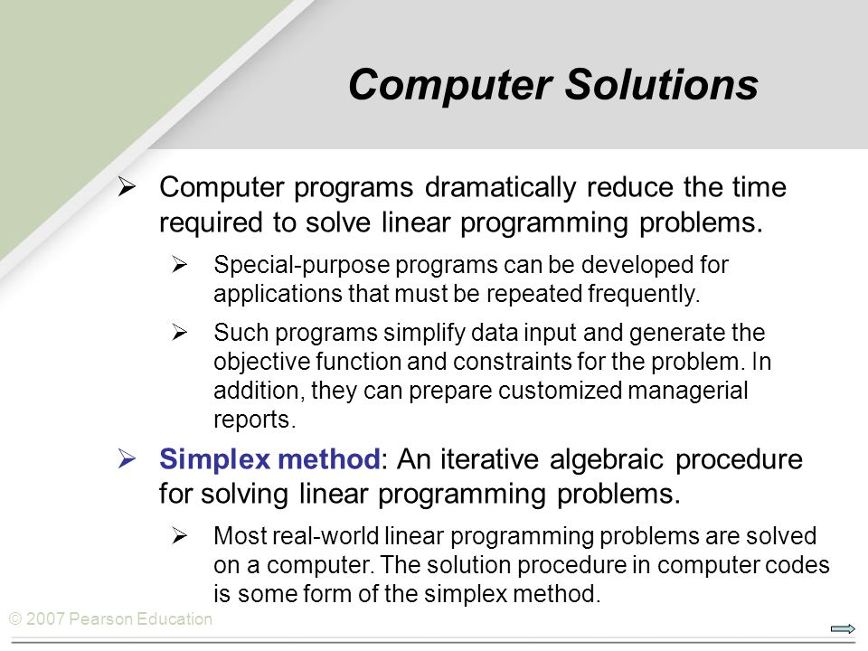 Computer Solutions Computer programs dramatically reduce the time required to solve linear programming problems.