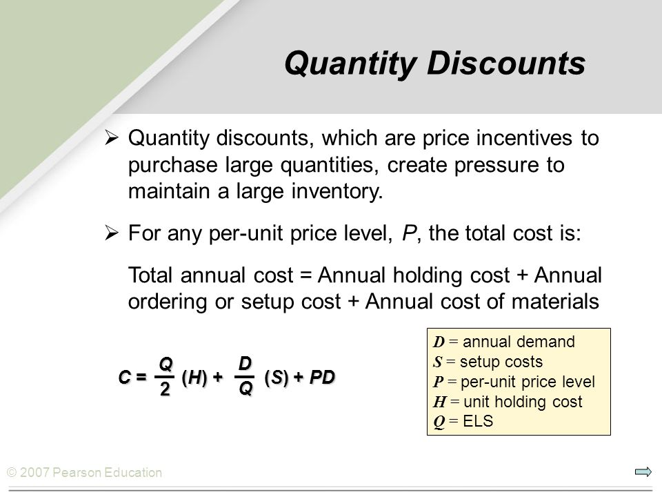 Quantity Discounts Quantity discounts, which are price incentives to purchase large quantities, create pressure to maintain a large inventory.