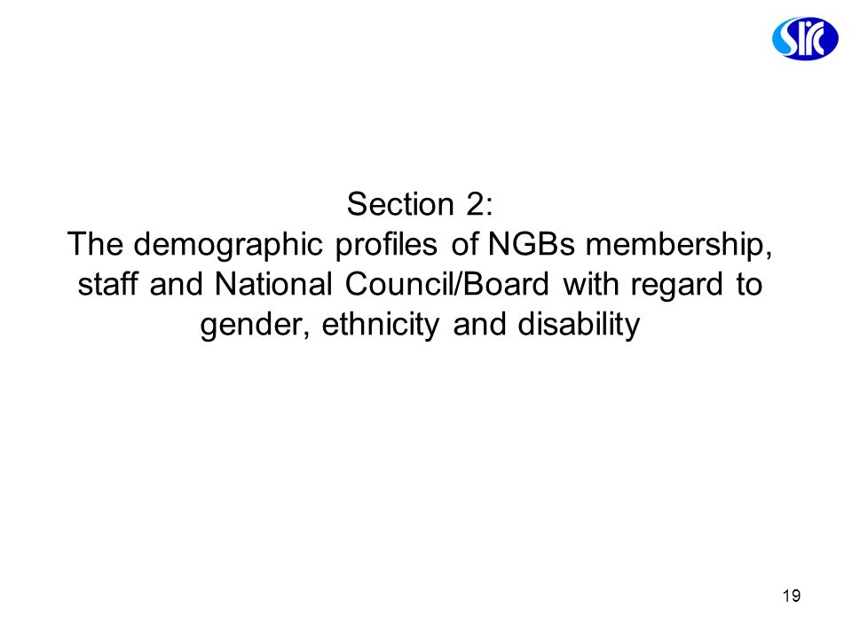 Section 2: The demographic profiles of NGBs membership, staff and National Council/Board with regard to gender, ethnicity and disability